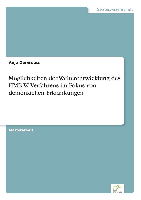 Anja Domroese Moglichkeiten der Weiterentwicklung des HMB-W Verfahrens im Fokus von demenziellen Erkrankungen цена в Москве и Питере