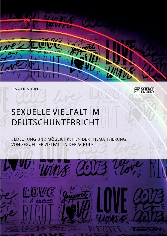 Lisa Henigin Sexuelle Vielfalt im Deutschunterricht. Bedeutung und Moglichkeiten der Thematisierung von sexueller Vielfalt in der Schule christian bernard wie man im erwachsenenalter sexierwird sexuelle anziehungim erwachsenenalter