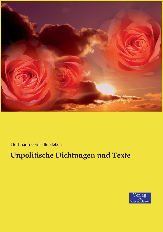 Hoffmann von Fallersleben Unpolitische Dichtungen und Texte august hoffmann von fallersleben unpolitische lieder von hoffmann von fallersleben