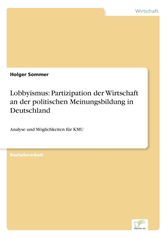 """Lobbyismus. Partizipation der Wirtschaft an der politischen Meinungsbildung in Deutschland """"Es besteht der weitverbreitete Irrtum, dass es fР?r Unternehmen..."""