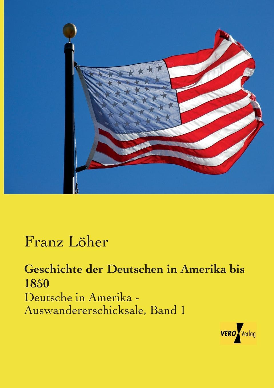 Franz Von Loher Geschichte Der Deutschen in Amerika Bis 1850 thomas gantner verfall der deutschen sprachinsel des pennsylvaniadeutschen in den vereinigten staaten von amerika