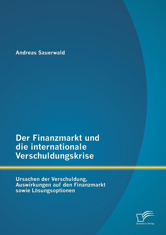 Andreas Sauerwald Der Finanzmarkt und die internationale Verschuldungskrise. Ursachen der Verschuldung, Auswirkungen auf den Finanzmarkt sowie Losungsoptionen jasmin henneberger wo liegen die ursachen von stress und wie kann die kunsttherapie zur genesung beitragen