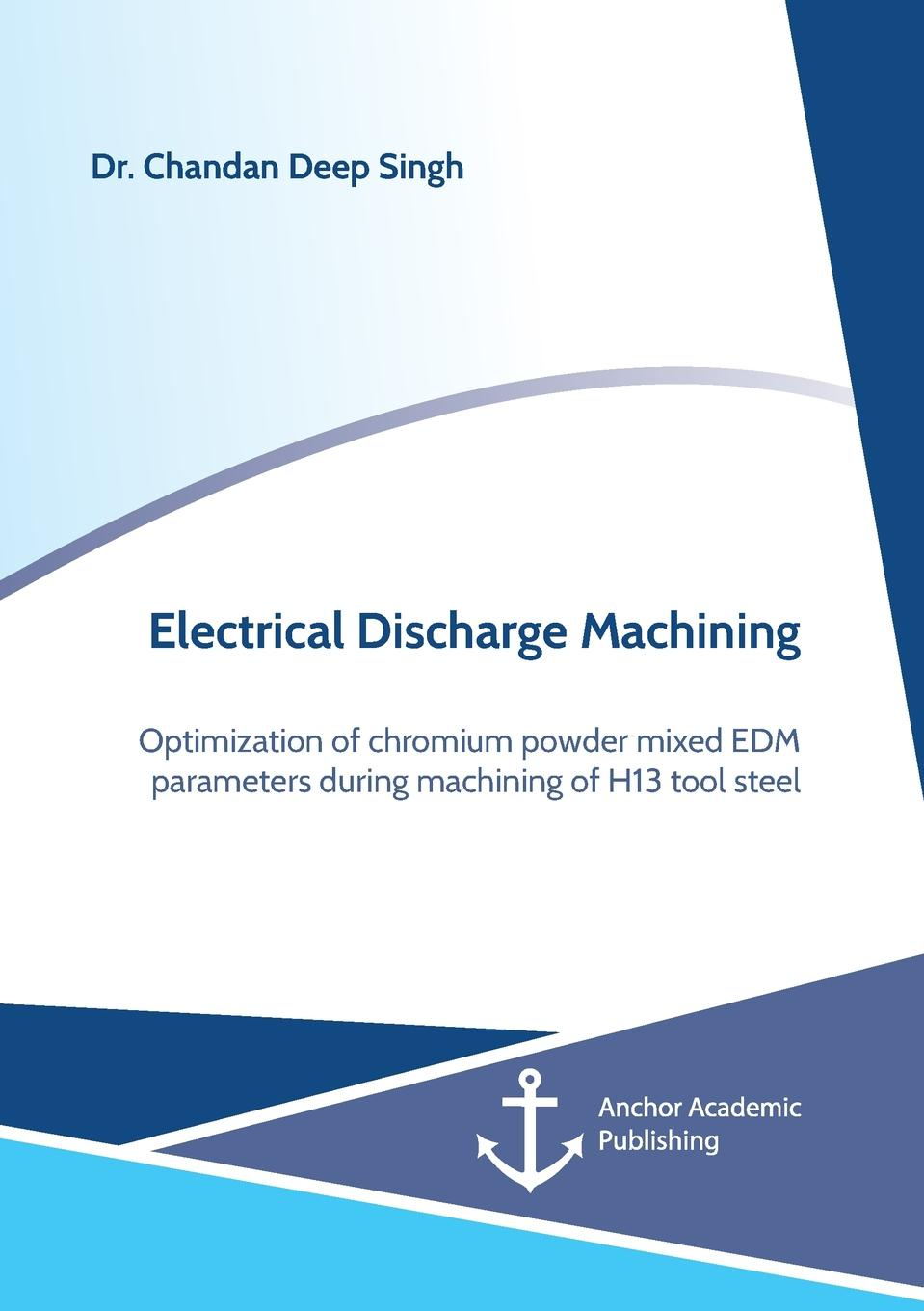 Chandan Deep Singh Electrical Discharge Machining. Optimization of chromium powder mixed EDM parameters during machining of H13 tool steel 2pcs lot ene kb930bf a1 bga management computer input and output the start up circuit of input and output