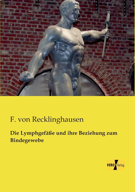 F. Von Recklinghausen Die Lymphgefasse Und Ihre Beziehung Zum Bindegewebe