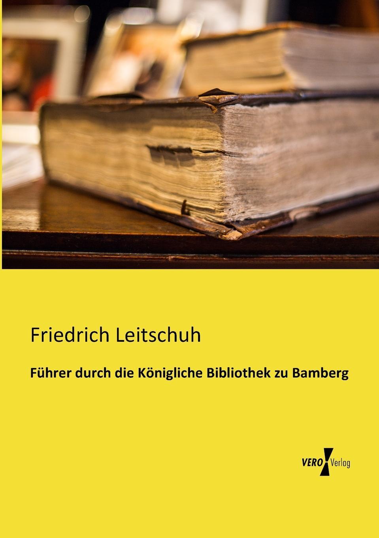 Friedrich Leitschuh Fuhrer Durch Die Konigliche Bibliothek Zu Bamberg дмитрий goblin пучков дмитрий goblin пучков про гей парады и православных активистов