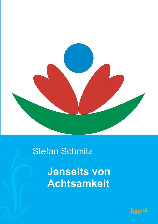 Stefan Schmitz Jenseits von Achtsamkeit j lorber die geistige sonne lebenswahre eroffnungen und belehrungen uber die zustande im jenseits mit himmlischer erklarung der 12 gottlichen lebensregeln und von da aus einblicke in german edition