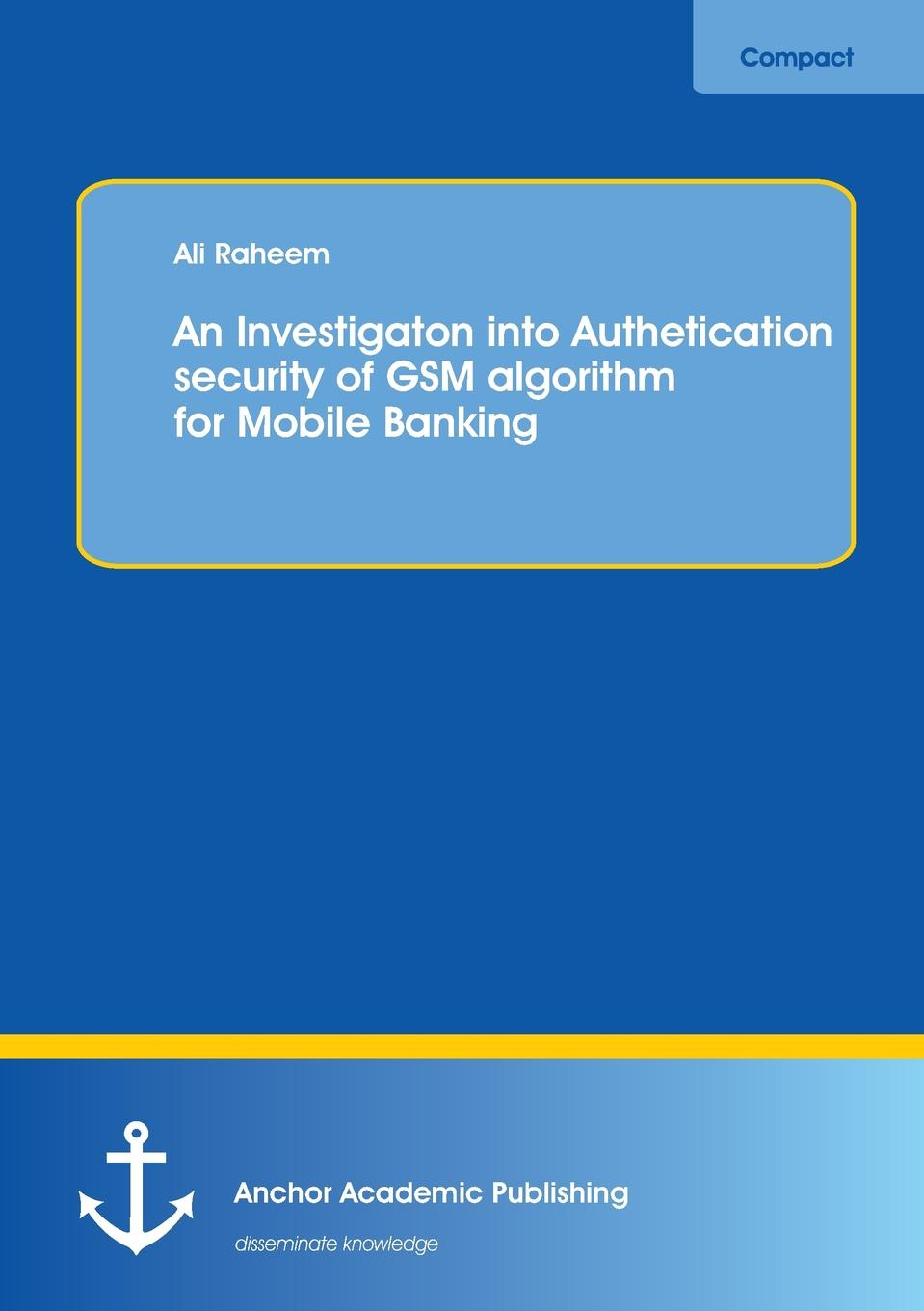 Ali Raheem An Investigation into Authentication Security of GSM algorithm for Mobile Banking gsm module gprs sms bluetooth m26 ultra sim900 microcontroller development board
