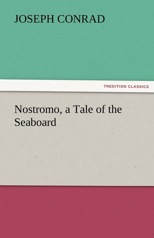 Фото - Joseph Conrad Nostromo, a Tale of the Seaboard conrad j nostromo a tale of the seaboard