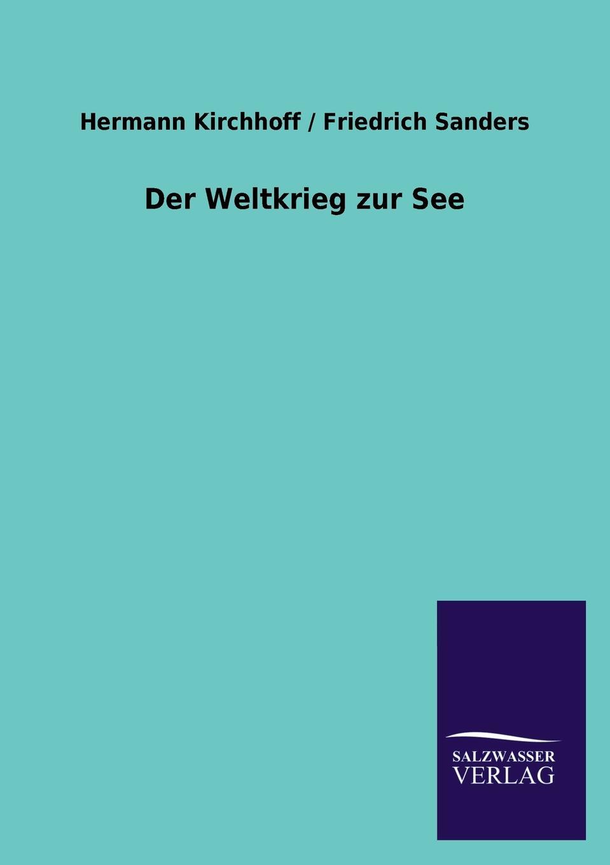 Hermann / Sanders Friedrich Kirchhoff Der Weltkrieg zur See hermann kirchhoff otto weddigen und seine waffe