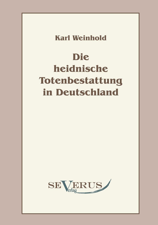 Karl Weinhold Die Heidnische Totenbestattung in Deutschland цены