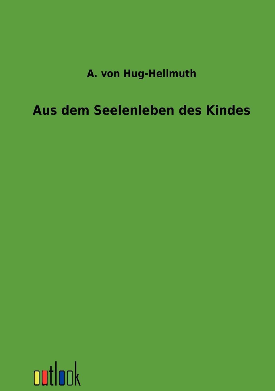 A. von Hug-Hellmuth Aus dem Seelenleben des Kindes hellmuth dost sittiche und andere papageien