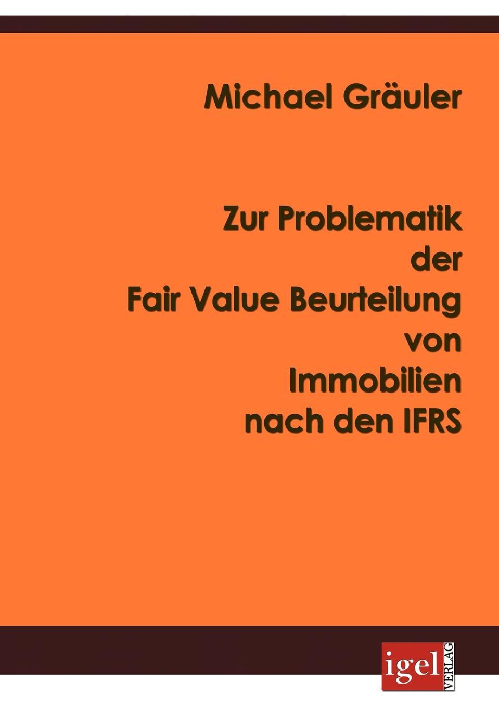 Michael Gräuler Zur Problematik der Fair Value Beurteilung von Immobilien nach den IFRS