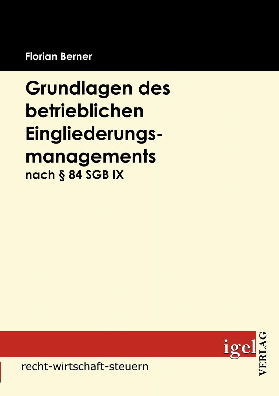 Florian Berner Grundlagen des betrieblichen Eingliederungsmanagements nach . 84 SGB IX deutschland sozialgesetzbuch sgb neuntes buch ix – rehabilitation und teilhabe behinderter menschen
