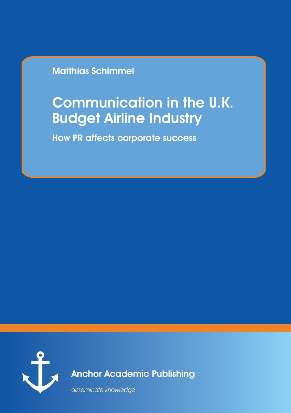 Matthias Schimmel Communication in the U.K. Budget Airline Industry. How PR Affects Corporate Success
