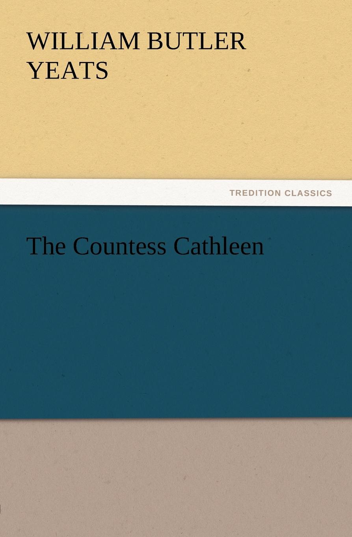 William Butler Yeats The Countess Cathleen цена и фото