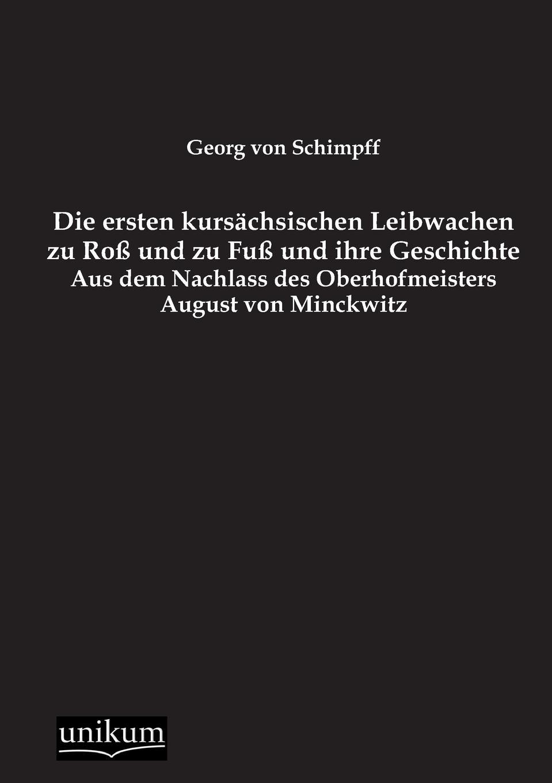Georg Von Schimpff Die Ersten Kursachsischen Leibwachen Zu Ross Und Zu Fuss Und Ihre Geschichte