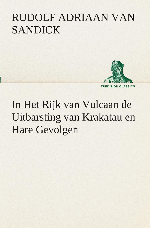 R. A. (Rudolf Adriaan) van Sandick In Het Rijk van Vulcaan de Uitbarsting van Krakatau en Hare Gevolgen adriaan loosjes lauwerkroon voor de nederlandsche zeehelden bij hunne betoonde moed en dapperheld in den zeeslag voor algiers den alften van oogstmaand 1816