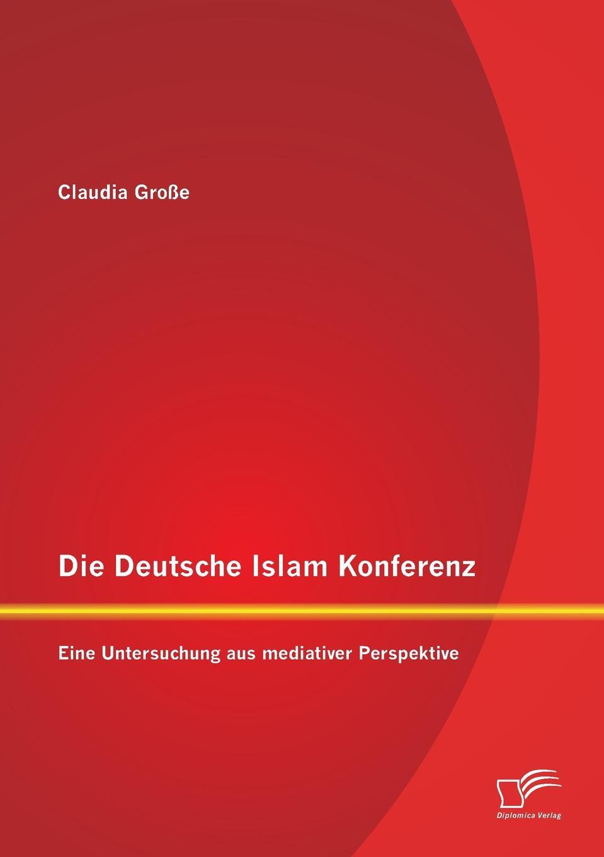 Claudia Grosse Die Deutsche Islam Konferenz. Eine Untersuchung Aus Mediativer Perspektive karina schürkens eine pflegepadagogische perspektive auf die curricula im bereich der palliative care