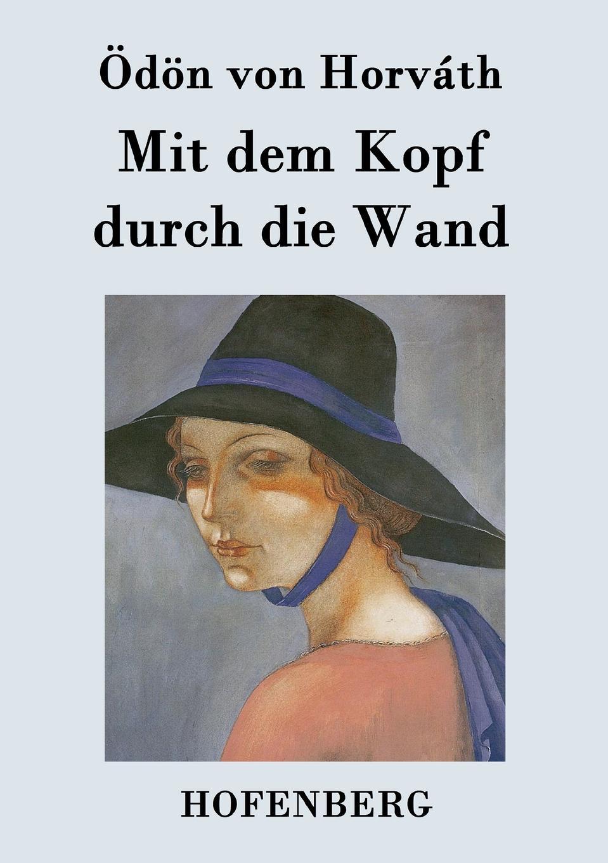 Ödön von Horváth Mit dem Kopf durch die Wand цена и фото