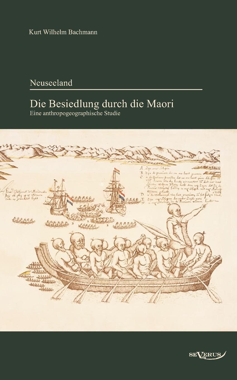 цена Kurt Wilhelm Bachmann Neuseeland - Die Besiedlung durch die Maori. Eine anthropogeographische Studie онлайн в 2017 году