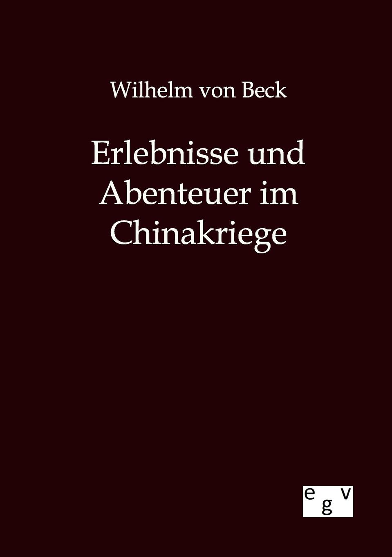 Wilhelm von Beck Erlebnisse und Abenteuer im Chinakriege andrea kuritko marco bolz maltan abenteuer bad reichenhall