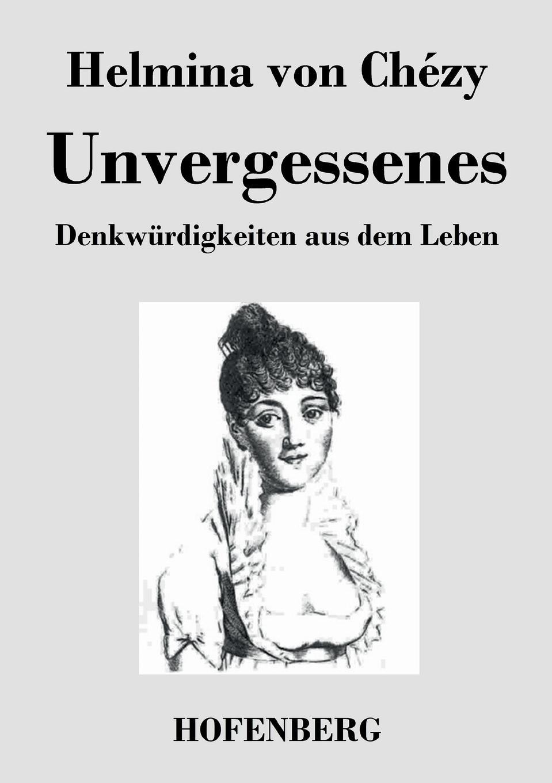 Helmina von Chézy Unvergessenes. Denkwurdigkeiten aus dem Leben irving washington astoria frei aus dem englischen ubertragen von e von kraatz