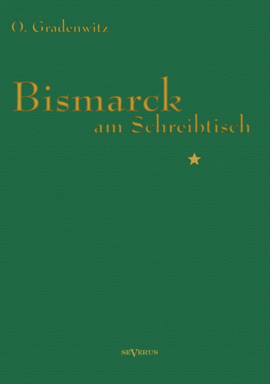 Otto Gradenwitz Bismarck Am Schreibtisch otto henne am rhyn die nationale einigung der deutschen und die entwicklung des reiches