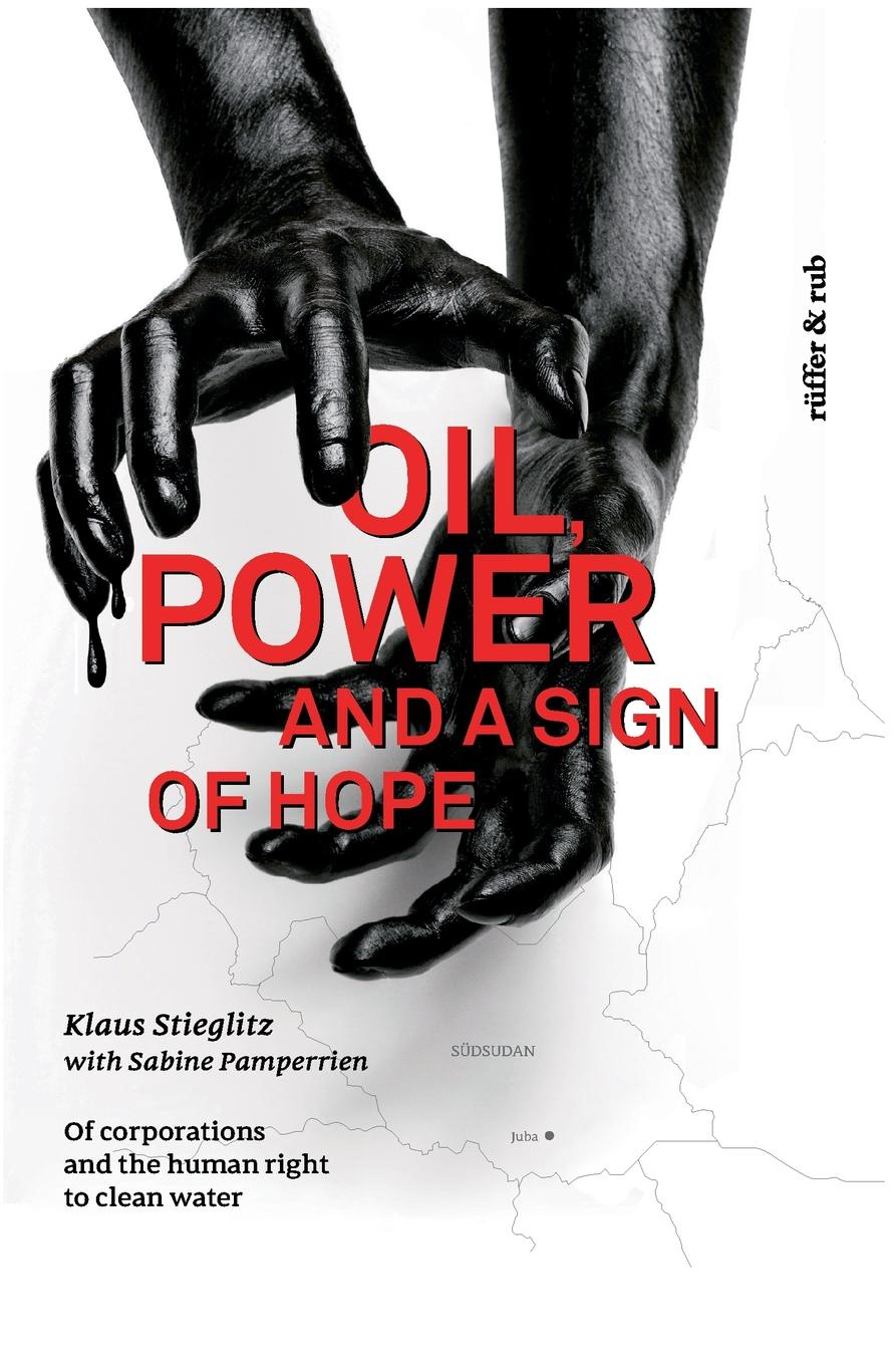 Klaus Stieglitz, Sabine Pamperrien Oil, power and a Sign of Hope nina rae springfields the power of hope