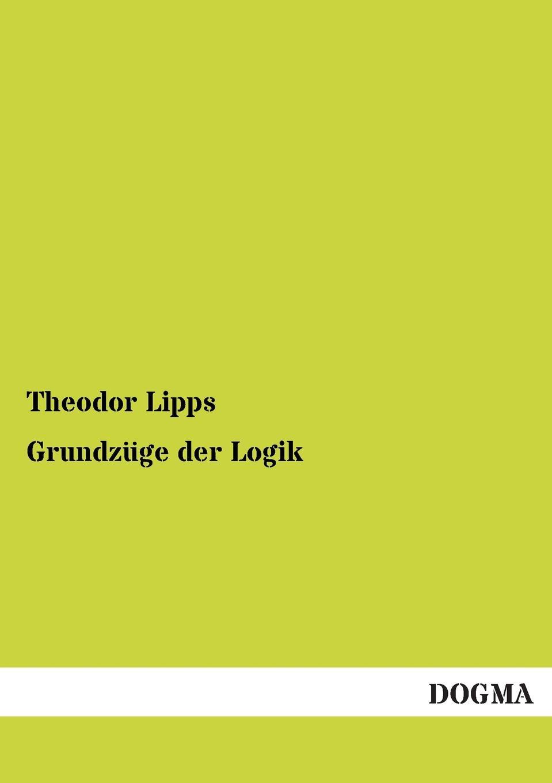 Theodor Lipps Grundzuge Der Logik ernst schröder eugen müller vorlesungen uber die algebra der logik exakte logik