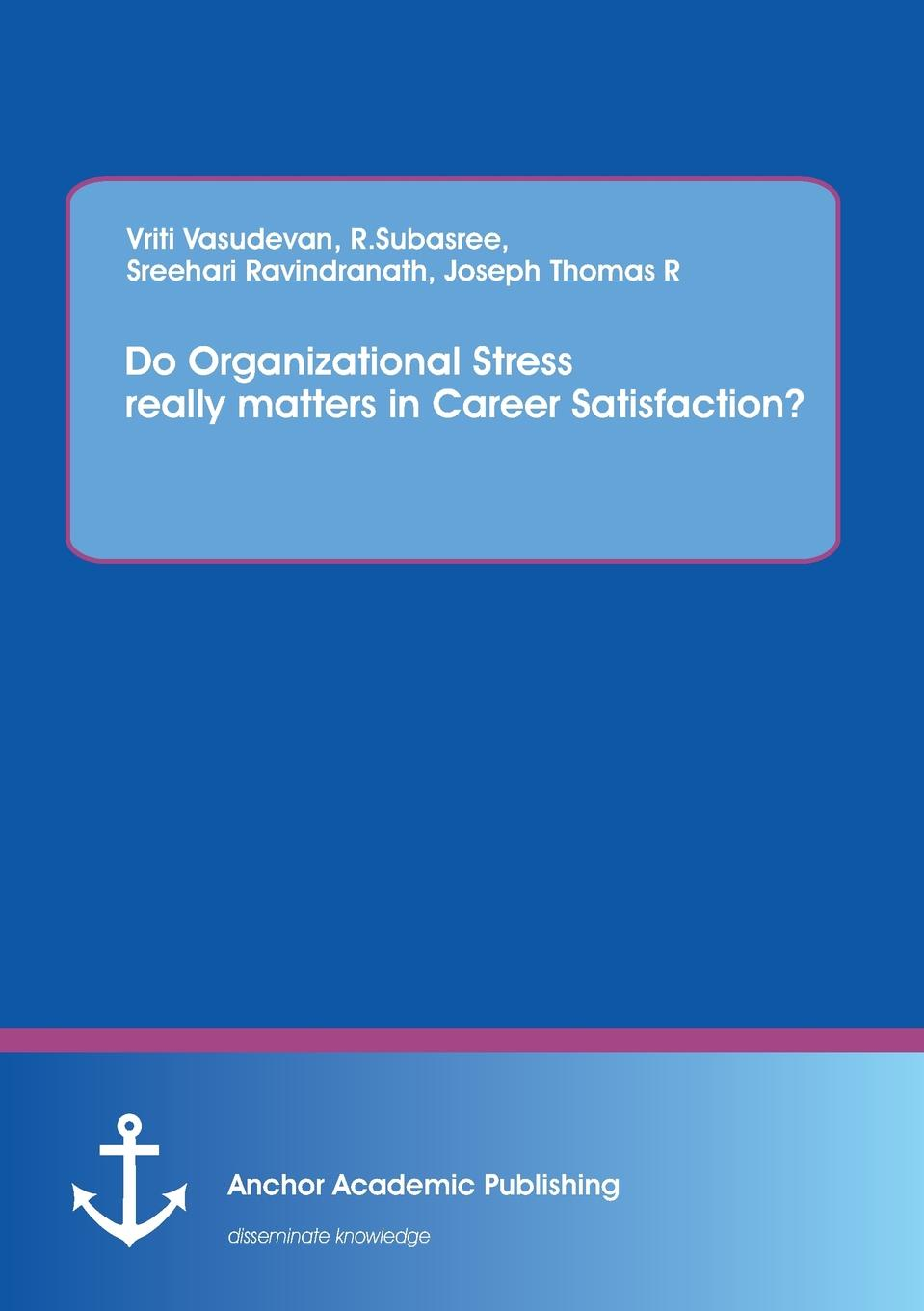 Vriti Vasudevan Do Organizational Stress really matters in Career Satisfaction. недорго, оригинальная цена