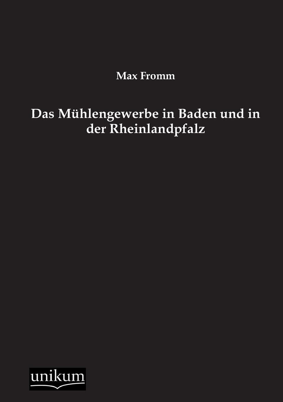 Max Fromm Das Muhlengewerbe in Baden Und in Der Rheinlandpfalz l klein bemerkenswerte baume im grossherzogtum baden hrsg mit unterstutzung des
