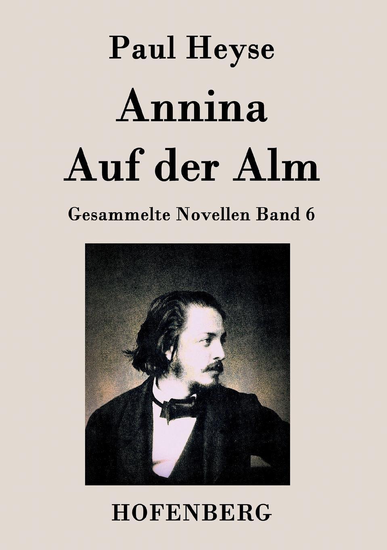 Paul Heyse Annina / Auf der Alm besser als sex berlin