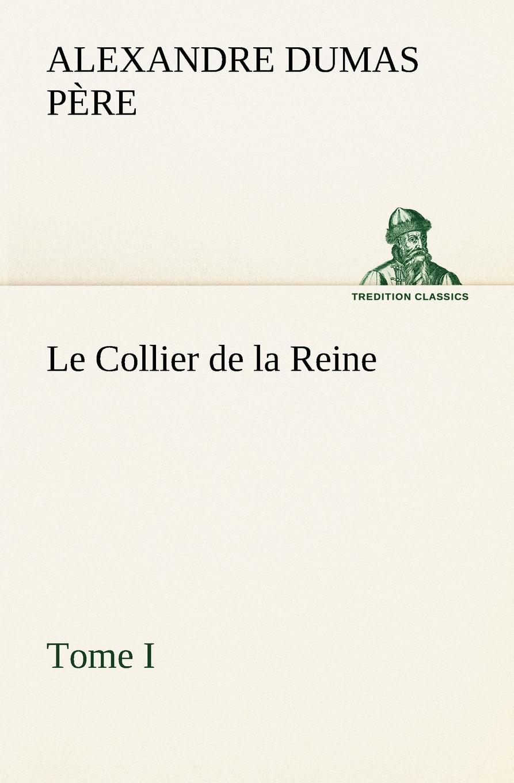 Alexandre Dumas père Le Collier de la Reine, Tome I александр дюма le collier de la reine tome i
