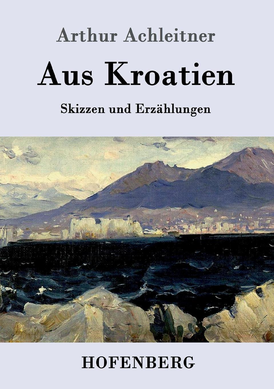 цена на Arthur Achleitner Aus Kroatien