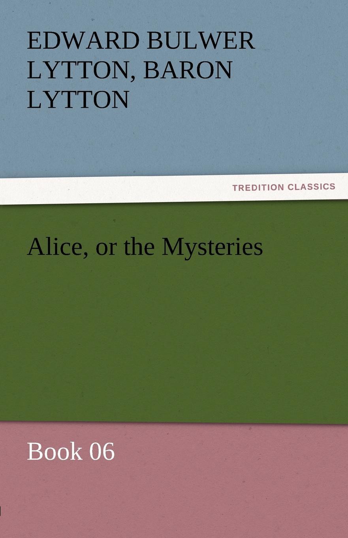 Edward Bulwer Lytton Lytton Alice, or the Mysteries - Book 06