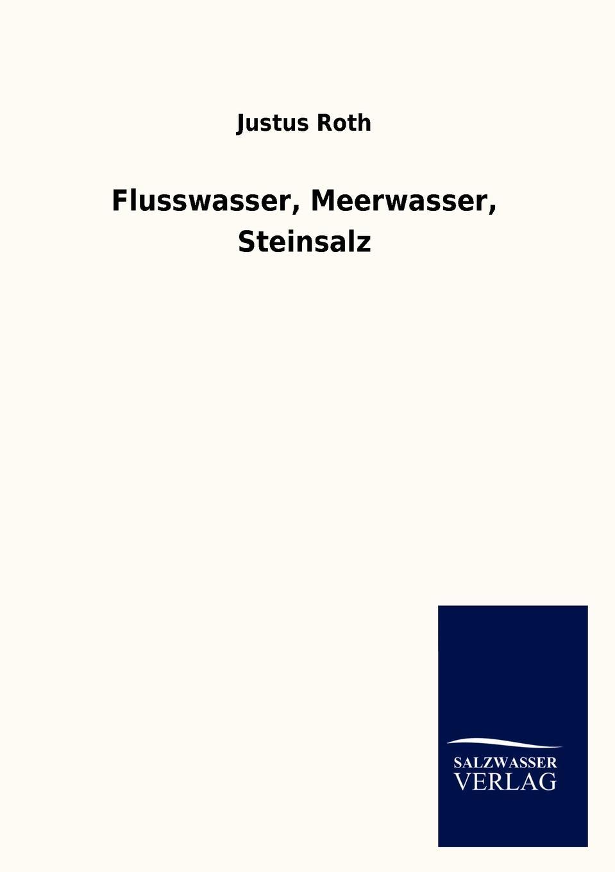 Justus Roth Flusswasser, Meerwasser, Steinsalz roth p american pastoral м roth