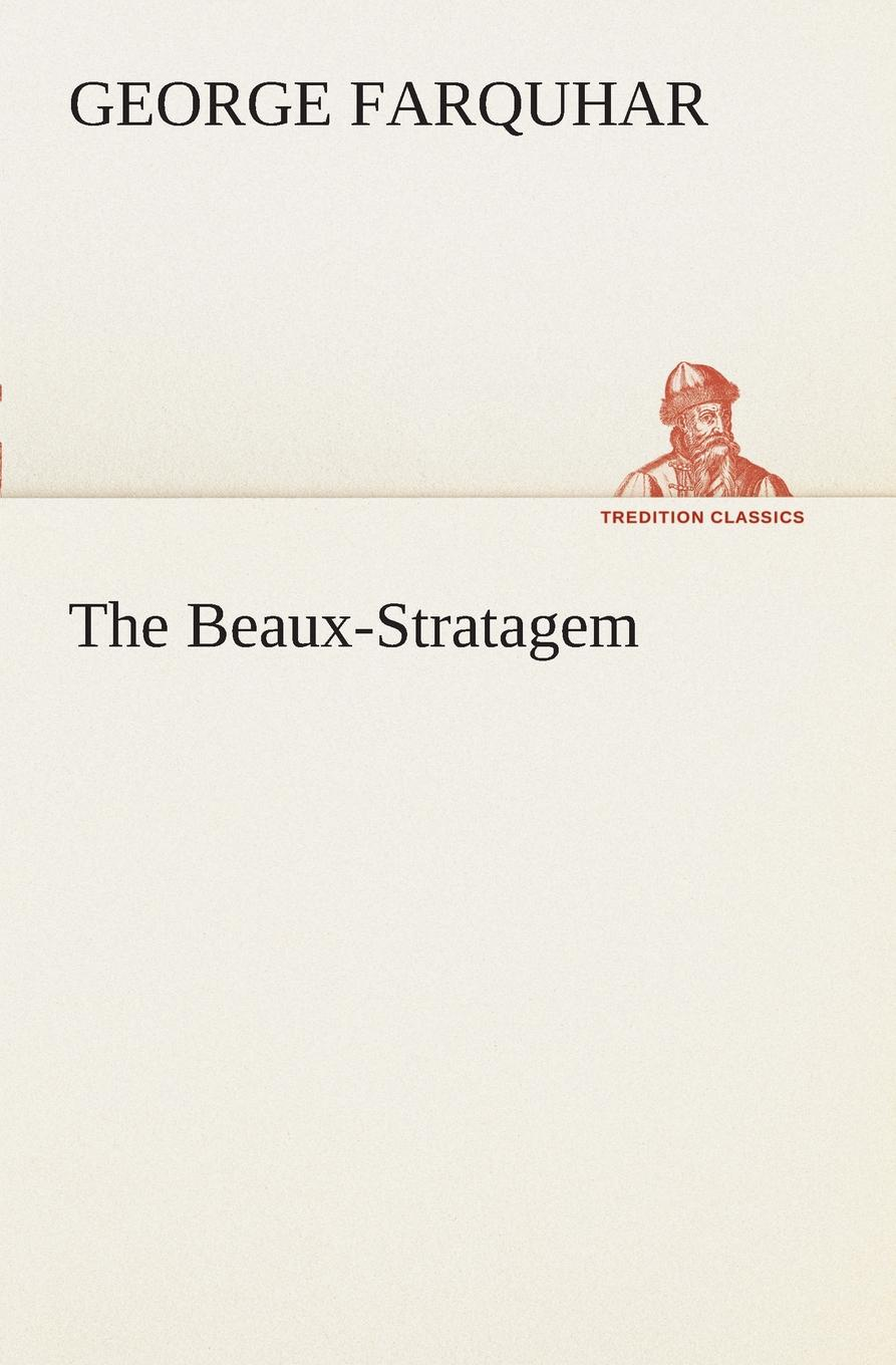 George Farquhar The Beaux-Stratagem george farquhar the inconstant