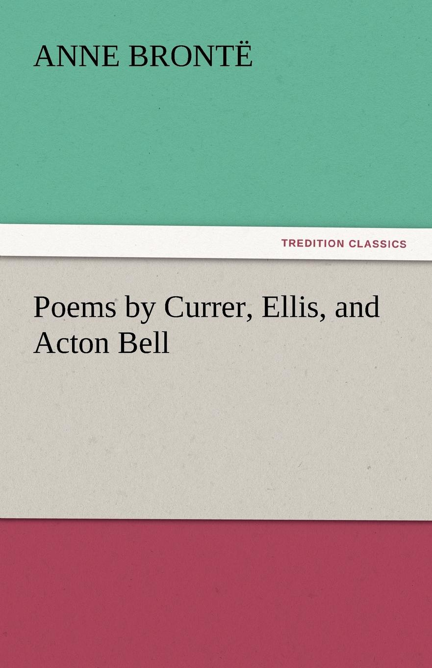 Anne Bront, Anne Bronte Poems by Currer, Ellis, and Acton Bell