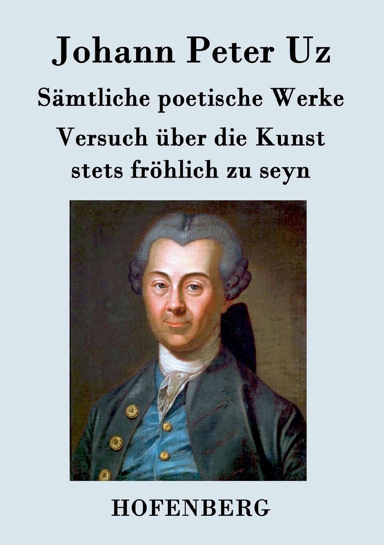 Johann Peter Uz Samtliche poetische Werke / Versuch uber die Kunst stets frohlich zu seyn спорт товар uz
