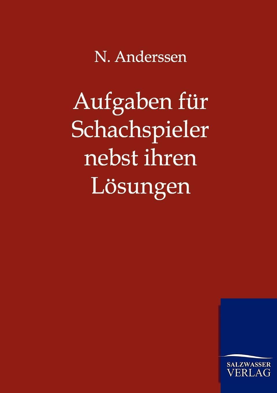 N. Anderssen Aufgaben fur Schachspieler nebst ihren Losungen theodor bergk zeitschrift fur die alterthumswissenschaft 1852 vol 10 classic reprint