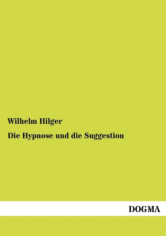 цена Wilhelm Hilger Die Hypnose und die Suggestion онлайн в 2017 году