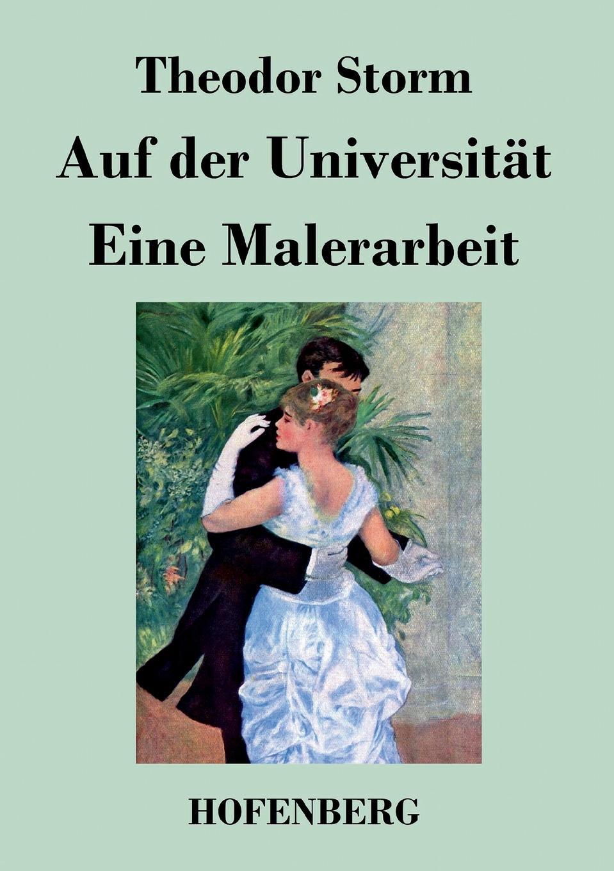 Theodor Storm Auf der Universitat / Eine Malerarbeit theodor storm ein bekenntnis
