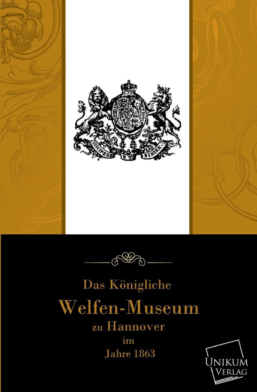 Welfen Das Kongliche Welfenmuseum Zu Hannover dardan hannover