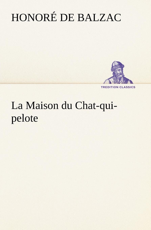 Honoré de Balzac La Maison du Chat-qui-pelote платье maison de la robe maison de la robe mp002xw1ctdd