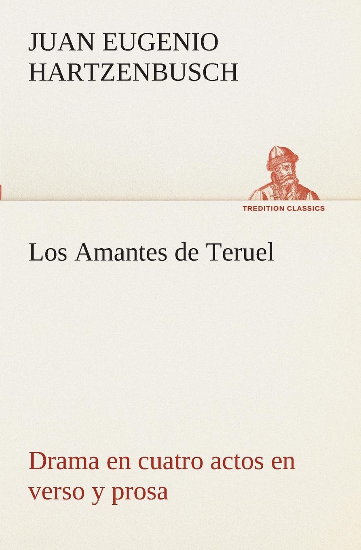 Juan Eugenio Hartzenbusch Los Amantes de Teruel Drama en cuatro actos en verso y prosa цены