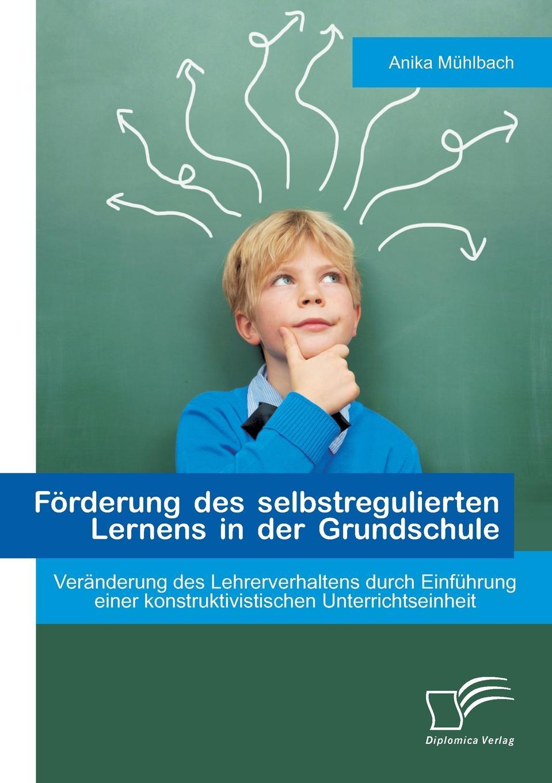 Anika Muhlbach Forderung Des Selbstregulierten Lernens in Der Grundschule. Veranderung Des Lehrerverhaltens Durch Einfuhrung Einer Konstruktivistischen Unterrichtsei jana beier ansatzpunkte fur die forderung einer nachhaltigen mobilitat mit mitteln des marketing