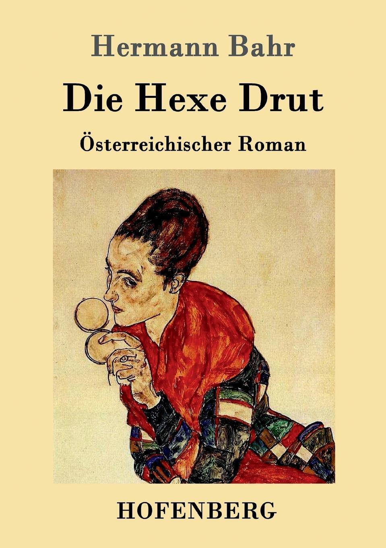 Hermann Bahr Die Hexe Drut hermann bahr die einsichtslosigkeit des herrn schaffle drei briefe an einen volksmann als antwort auf die aussichtslosigkeit der sozialdemokratie german edition