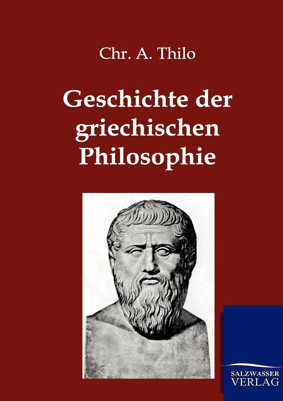 Chr. A. Thilo Geschichte der griechischen Philosophie arnold dietrich schaefer abriss der quellenkunde der griechischen geschichte