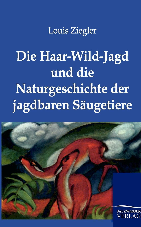 Louis Ziegler Die Haar-Wild-Jagd und die Naturgeschichte der jagdbaren Saugetiere цены