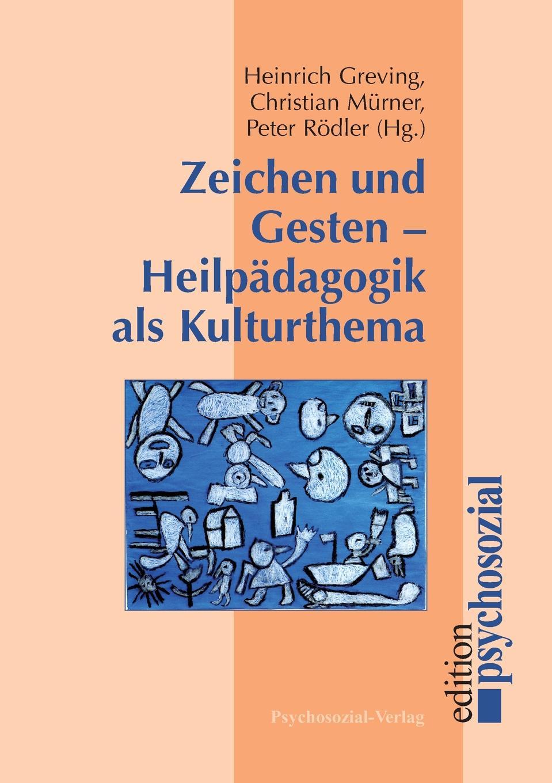 Heinrich Greving, Christian Mürner, Peter Rödler Zeichen und Gesten - Heilpadagogik als Kulturthema christian carl j bunsen die zeichen der zeit